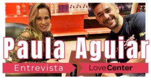 Love Center Entrevista Paula Aguiar
