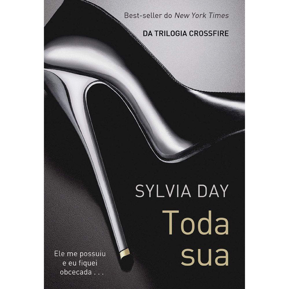 Toda Sua - Sylvia Day - Romances Eróticos